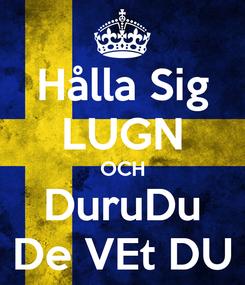 Poster: Hålla Sig LUGN OCH DuruDu De VEt DU