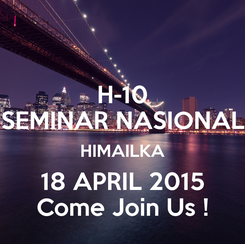 Poster: H-10 SEMINAR NASIONAL HIMAILKA 18 APRIL 2015 Come Join Us !
