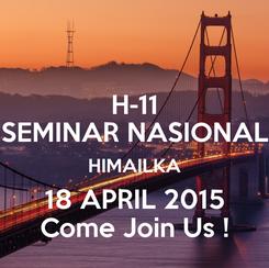 Poster: H-11 SEMINAR NASIONAL HIMAILKA 18 APRIL 2015 Come Join Us !