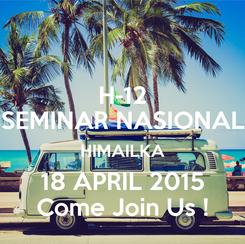 Poster: H-12 SEMINAR NASIONAL HIMAILKA 18 APRIL 2015 Come Join Us !