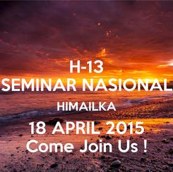 Poster: H-13 SEMINAR NASIONAL HIMAILKA 18 APRIL 2015 Come Join Us !