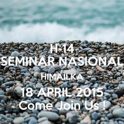 Poster: H-14 SEMINAR NASIONAL HIMAILKA 18 APRIL 2015 Come Join Us !