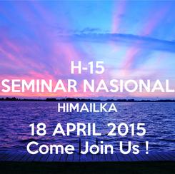 Poster: H-15 SEMINAR NASIONAL HIMAILKA 18 APRIL 2015 Come Join Us !