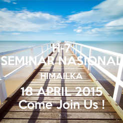 Poster: H-7 SEMINAR NASIONAL HIMAILKA 18 APRIL 2015 Come Join Us !