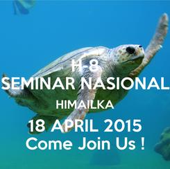 Poster: H-8 SEMINAR NASIONAL HIMAILKA 18 APRIL 2015 Come Join Us !