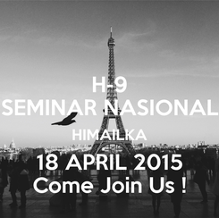 Poster: H-9 SEMINAR NASIONAL HIMAILKA 18 APRIL 2015 Come Join Us !