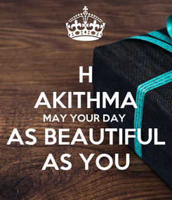 Poster: H AKITHMA MAY YOUR DAY  AS BEAUTIFUL AS YOU