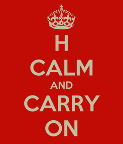 Poster: H CALM AND CARRY ON