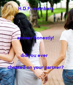 Poster:            H.D.F. members               answer honestly!