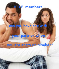 Poster:           H.D.F. members         can you have sex with          your partner