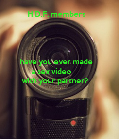 Poster:           H.D.F. members           have you ever made