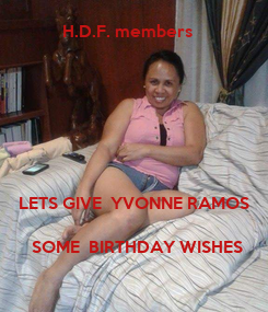 Poster:           H.D.F. members        LETS GIVE  YVONNE RAMOS      SOME  BIRTHDAY WISHES