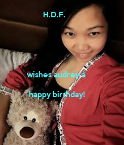 Poster:                  H.D.F.                wishes audrey a