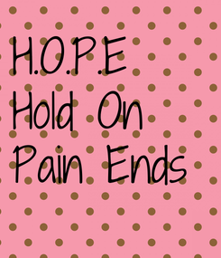 Poster: H.O.P.E Hold On  Pain Ends