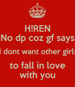 Poster: H!REN No dp coz gf says 'I dont want other girls to fall in love with you