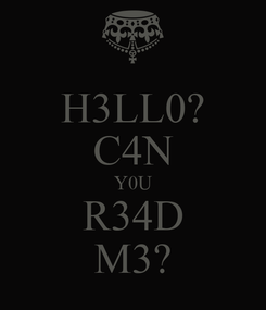 Poster: H3LL0? C4N Y0U R34D M3?