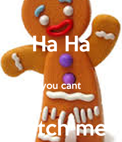 Poster: Ha Ha  you cant  catch me