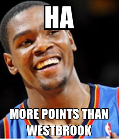 Poster: HA MORE POINTS THAN WESTBROOK