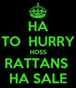 Poster: HA TO  HURRY HOSS RATTANS  HA SALE