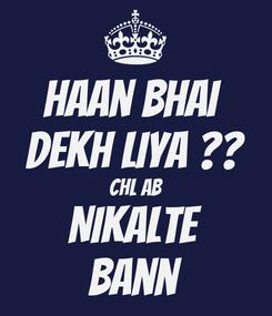 Poster: Haan Bhai  Dekh liya ?? Chl ab Nikalte Bann