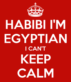 Poster: HABIBI I'M EGYPTIAN I CAN'T KEEP CALM