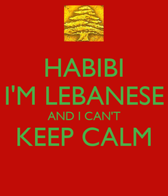 Poster: HABIBI I'M LEBANESE AND I CAN'T KEEP CALM