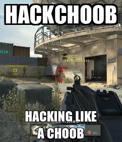 Poster: HACKCHOOB HACKING LIKE A CHOOB