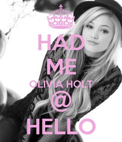Poster: HAD ME OLIVIA HOLT @ HELLO