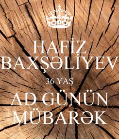 Poster: HAFİZ BAXŞƏLİYEV 36 YAŞ AD GÜNÜN MÜBARƏK
