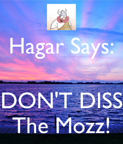 Poster: Hagar Says:   DON'T DISS The Mozz!