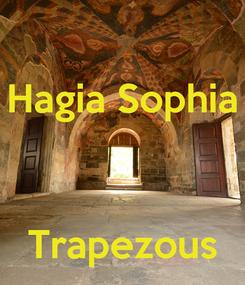 Poster: Hagia Sophia    Trapezous
