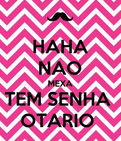 Poster: HAHA NAO MEXA TEM SENHA  OTARIO