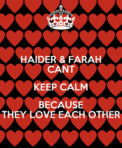 Poster: HAIDER & FARAH CANT KEEP CALM BECAUSE THEY LOVE EACH OTHER