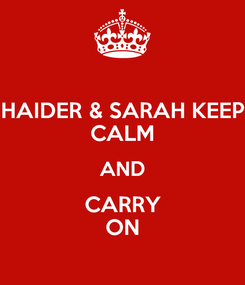 Poster: HAIDER & SARAH KEEP CALM AND CARRY ON