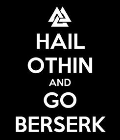 Poster: HAIL OTHIN AND GO BERSERK