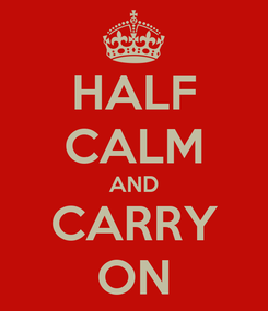 Poster: HALF CALM AND CARRY ON