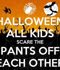 Poster: HALLOWEEN ALL KIDS SCARE THE PANTS OFF EACH OTHER