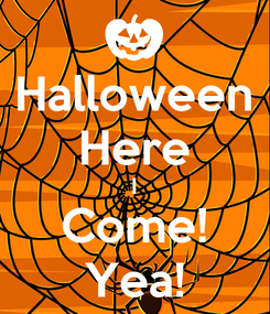 Poster: Halloween Here I Come! Yea!