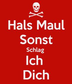 Poster: Hals Maul Sonst Schlag  Ich  Dich