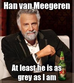 Poster: Han van Meegeren At least he is as grey as I am