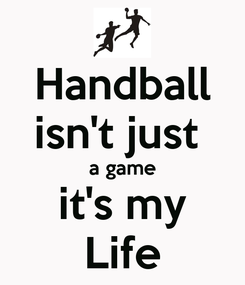 Poster: Handball isn't just  a game it's my Life