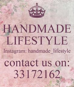 Poster: HANDMADE LIFESTYLE Instagram: handmade_lifestyle contact us on: 33172162