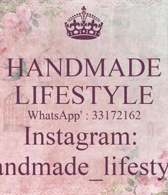Poster: HANDMADE LIFESTYLE WhatsApp' : 33172162 Instagram:  handmade_lifestyle