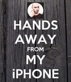 Poster: HANDS AWAY FROM MY iPHONE