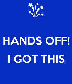 Poster:  HANDS OFF!  I GOT THIS