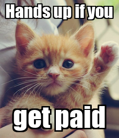 Poster: Hands up if you get paid
