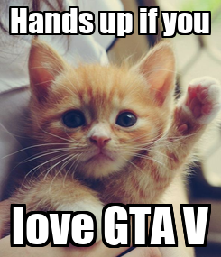 Poster: Hands up if you love GTA V