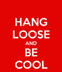 Poster: HANG LOOSE AND BE COOL