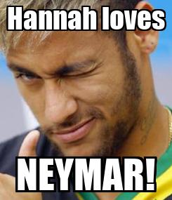 Poster: Hannah loves NEYMAR!