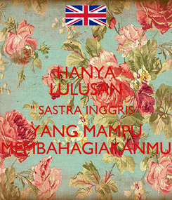 "Poster: HANYA LULUSAN "" SASTRA INGGRIS "" YANG MAMPU MEMBAHAGIAKANMU"